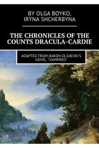 Купити - Електронні книжки - The Chronicles of the Counts Dracula-Cardie. Adapted from Baron Olshevris novel «Vampires»