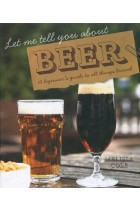 Купити - Книжки - Let Me Tell You About Beer. A Beginner's Guide to All Things Brewed