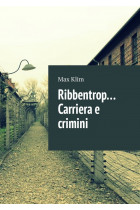 Ribbentrop. Carriera e crimini