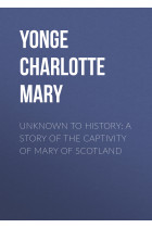 Купити - Електронні книжки - Unknown to History: A Story of the Captivity of Mary of Scotland