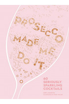 Купити - Книжки - Prosecco Made Me Do It: 60 Seriously Sparkling Cocktails