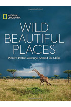 Купити - Книжки - Wild Beautiful Places. 50 Picture-Perfect Travel Destinations Around the Globe