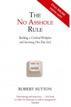 The No Asshole Rule. Building a Civilised Workplace and Surviving One That Isn't