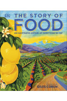 Купити - Книжки - The Story of Food: An Illustrated History of Everything We Eat