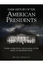Купити - Книжки - Dark History of Us Presidents. Power, Corruption and Scandal at the Heart of the White House