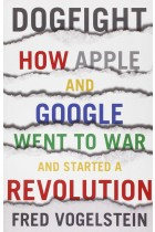 Купити - Книжки - Dogfight: How Apple and Google Went to War and Started a Revolution