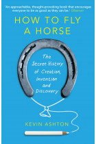 Купити - Книжки - How To Fly A Horse. The Secret History of Creation, Invention, and Discovery