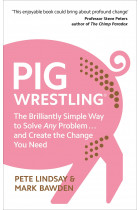 Купити - Книжки - Pig Wrestling: The Brilliantly Simple Way to Solve Any Problem… and Create the Change You Need