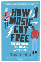 Купити - Книжки - How Music Got Free: The Inventor, the Music Man, and the Thief