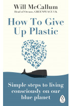 Купити - Книжки - How to Give Up Plastic. Simple steps to living consciously on our blue planet