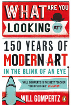 Купити - Книжки - What Are You Looking At? 150 Years of Modern Art in the Blink of an Eye