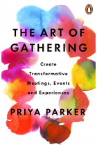 Купити - Книжки - The Art of Gathering. How We Meet and Why It Matters