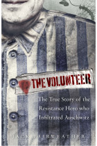 Купити - Книжки - The Volunteer: The True Story of the Resistance Hero who Infiltrated Auschwitz
