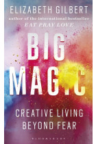 Купити - Книжки - Big Magic. Creative Living Beyond Fear
