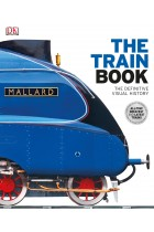 Купити - Книжки - The Train Book: The Definitive Visual History