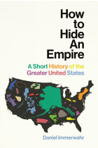 Купити - Книжки - How to Hide an Empire. A Short History of the Greater United States
