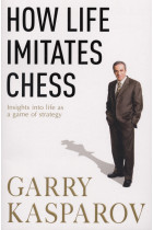 Купити - Книжки - How Life Imitates Chess. Insights into Life as a Game of Strategy