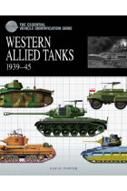 The Essential Vehicle Identification Guide: Western Allied Tanks 1939-1945