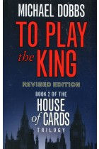 To Play the King. House of Cards Trilogy. Book 2
