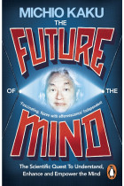 Купити - Книжки - The Future of the Mind. The Scientific Quest to Understand, Enhance and Empower the Mind