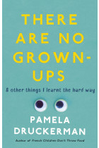 There Are No Grown-Ups & Other Things I Learnt the Hard Way. A Midlife Coming-of-Age Story